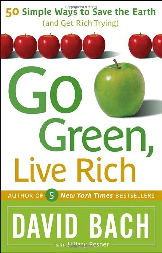 Go Green, Live Rich: 50 Simple Ways to Save the Earth and Get Rich Trying 9780767929738