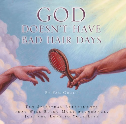 God Doesn't Have Bad Hair Days: Ten Spiritual Experiments That Will Bring More Abundance, Joy, and Love to Your Life 9780762424399