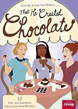 God So Loved the World... That He Created Chocolate: 52 Fun and Inspiring Devotions for Women 9780764466663