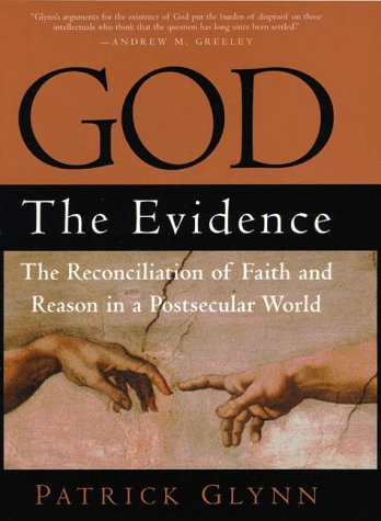 God: The Evidence: The Reconciliation of Faith and Reason in a Postsecular World 9780761509417