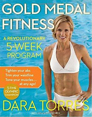 Gold Medal Fitness: A Revolutionary 5-Week Program 9780767931946