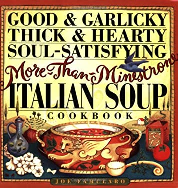 Good & Garlicky, Thick & Hearty, Soul-Satisfying, More-Than-Minestrone Italian Soup Cookbook 9780761101475