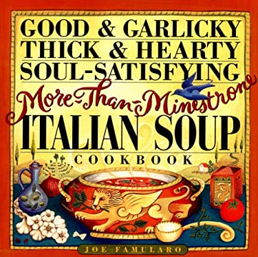 Good & Garlicky, Thick & Hearty, Soul-Satisfying, More-Than-Minestrone Italian Soup Cookbook 9780761110415