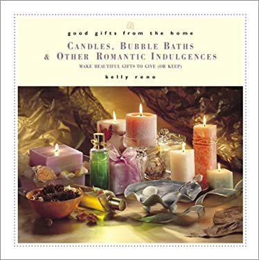 Good Gifts from the Home: Candles, Bubble Baths & Other Romantic Indulgences: Make Beautiful Gifts to Give (or Keep) 9780761523420