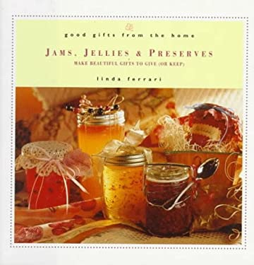 Good Gifts from the Home: Jams, Jellies & Preserves: Make Beautiful Gifts to Give (or Keep) 9780761503323