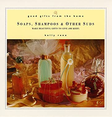 Good Gifts from the Home: Soaps, Shampoos & Other Suds: Make Beautiful Gifts to Give (or Keep) 9780761503354