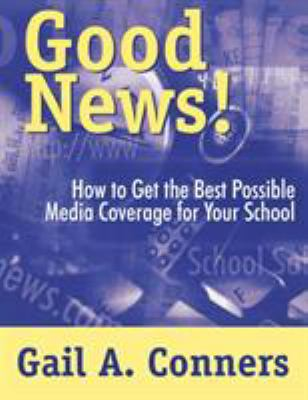 Good News!: How to Get the Best Possible Media Coverage for Your School 9780761975076