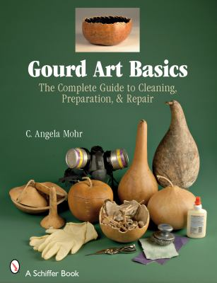 Gourd Art Basics: The Complete Guide to Cleaning, Preparation and Repair 9780764328299