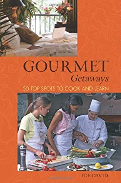 Gourmet Getaways: 50 Top Spots to Cook and Learn 9780762746842