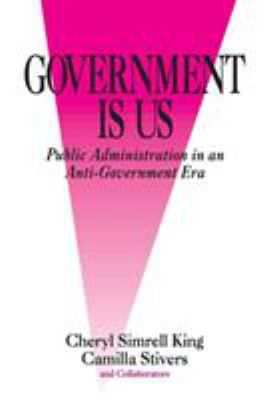 Government Is Us: Strategies for an Anti-Government Era 9780761908821