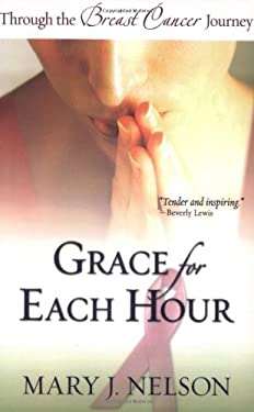 Grace for Each Hour: Through the Breast Cancer Journey 9780764200243