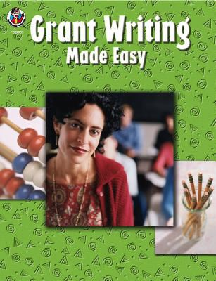Grant Writing Made Easy, Grades K - 12 9780768230789