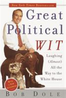 Great Political Wit: Laughing (Almost) All the Way to the White House 9780767906678