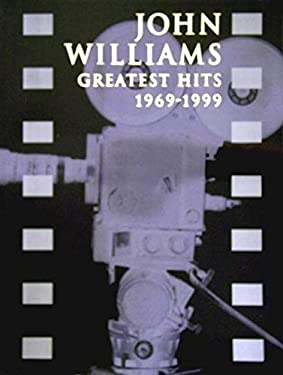 John Williams -- Greatest Hits 1969-1999: Piano/Vocal/Chords 9780769294971