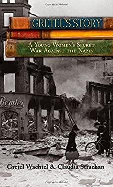 Gretel's Story: A Young Woman's Secret War Against the Nazis 9780762764136