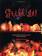 Grill It!: 100 Easy Recipes for Foods to Sear, Sizzle, and Smoke 2910137