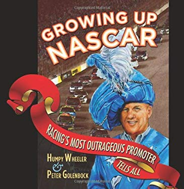 Growing Up NASCAR: Racing's Most Outrageous Promoter Tells All 9780760337752