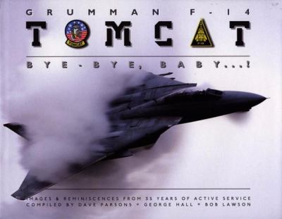 Grumman F-14 Tomcat: Bye - Bye, Baby...! Images & Reminiscences from 35 Years of Active Service 9780760325766