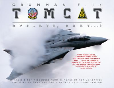 Grumman F-14 Tomcat: Bye-Bye Baby ...!: Images & Reminiscences from 35 Years of Active Service 9780760339817