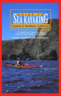 Guide to Sea Kayaking in Central and Northern California: The Best Day Trips and Tours from the Lost Coast to Morro Bay 9780762703821