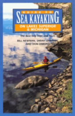 Guide to Sea Kayaking on Lakes Superior & Michigan: The Best Day Trips and Tours 9780762704163