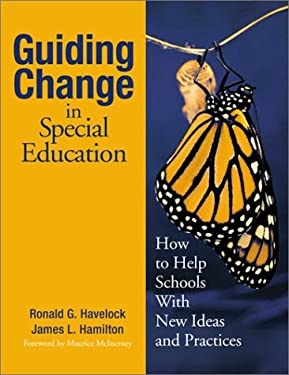 Guiding Change in Special Education: How to Help Schools with New Ideas and Practices 9780761939641