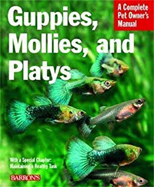 Guppies, Mollies, and Platys: Everything about Purchase, Care, Nutrition, and Behavior 9780764137174