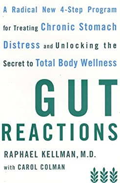Gut Reactions: A Radical New 4-Step Program for Treating Chronic Stomach Distress and Unlocking the Secret to Total Body Wellness 9780767907361
