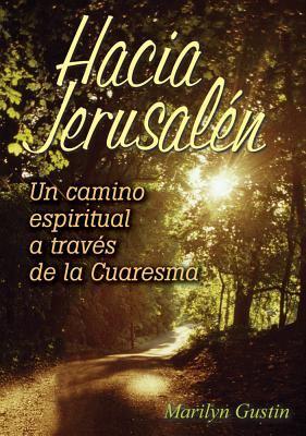 Hacia Jerusalen: Un Camino Espiritual a Traves de La Cuaresma 9780764815867