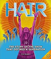 Hair: The Story of the Show That Defined a Generation [With Pull-Out Poster] 8671332