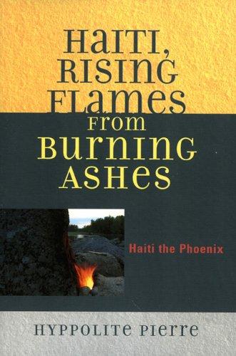 Haiti, Rising Flames from Burning Ashes: Haiti the Phoenix 9780761833697