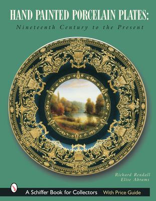 Hand Painted Porcelain Plates: Nineteenth Century to the Present 9780764316920