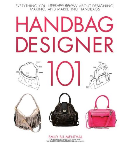 Handbag Designer 101: Everything You Need to Know about Designing, Making, and Marketing Handbags 9780760339732
