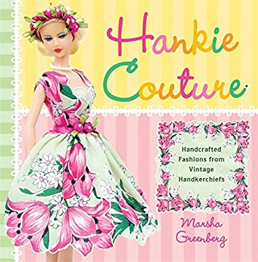 Hankie Couture: Hand-Crafted Fashions from Vintage Handkerchiefs 9780762440177