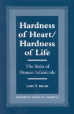 Hardness of Heart/Hardness of Life: The Stain of Human Infanticide 9780761815785
