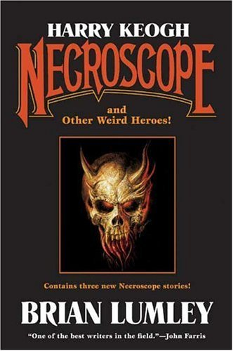 Harry Keogh: Necroscope and Other Weird Heroes! 9780765310606