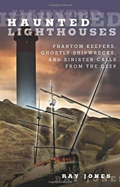 Haunted Lighthouses: Phantom Keepers, Ghostly Shipwrecks, and Sinister Calls from the Deep 9780762756605