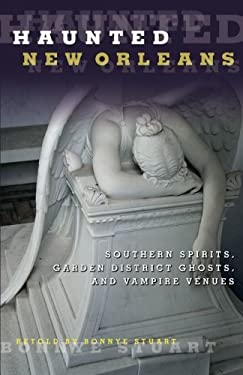 Haunted New Orleans: Southern Spirits, Garden District Ghosts, and Vampire Venues 9780762764372