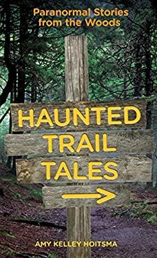 Haunted Trail Tales: Paranormal Stories from the Woods 9780762781256