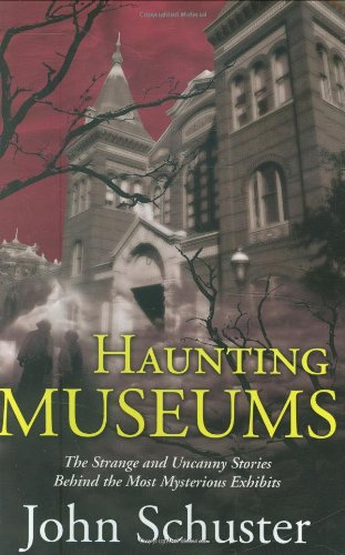 Haunting Museums: The Strange and Uncanny Stories Behind the Most Mysterious Exhibits 9780765322920
