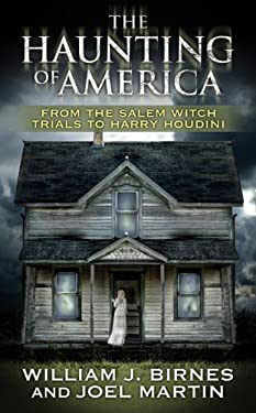The Haunting of America: From the Salem Witch Trials to Harry Houdini 9780765352538