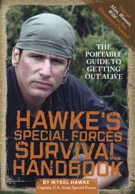 Hawke's Special Forces Survival Handbook: The Portable Guide to Getting Out Alive 9780762440641