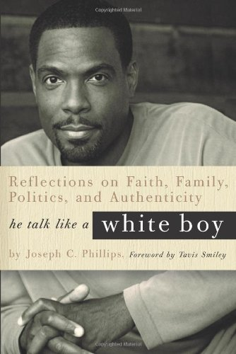 He Talk Like a White Boy: Reflections on Faith, Family, Politics, and Authenticity 9780762435562