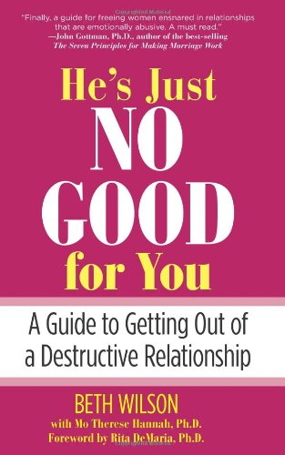 He's Just No Good for You: A Guide to Getting Out of a Destructive Relationship 9780762749348