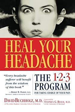 Heal Your Headache: The 1-2-3 Program for Taking Charge of Your Headaches 9780761125662