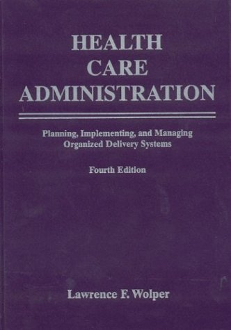 Health Care Administration: Planning, Implementing, and Managing Organized Delivery Systems 9780763731441