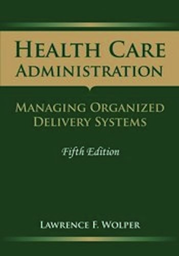 Health Care Administration: Managing Organized Delivery Systems 9780763757915