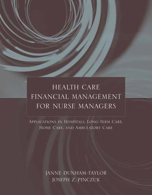 Health Care Financial Management for Nurse Managers: Applications in Hospitals, Long-Term Care, Home Care, and Ambulatory Care 9780763734756