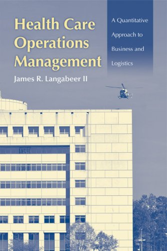 Health Care Operations Management: A Quantitative Approach to Business and Logistics 9780763750510