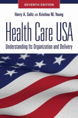 Health Care USA: Understanding Its Organization and Delivery 9780763784584